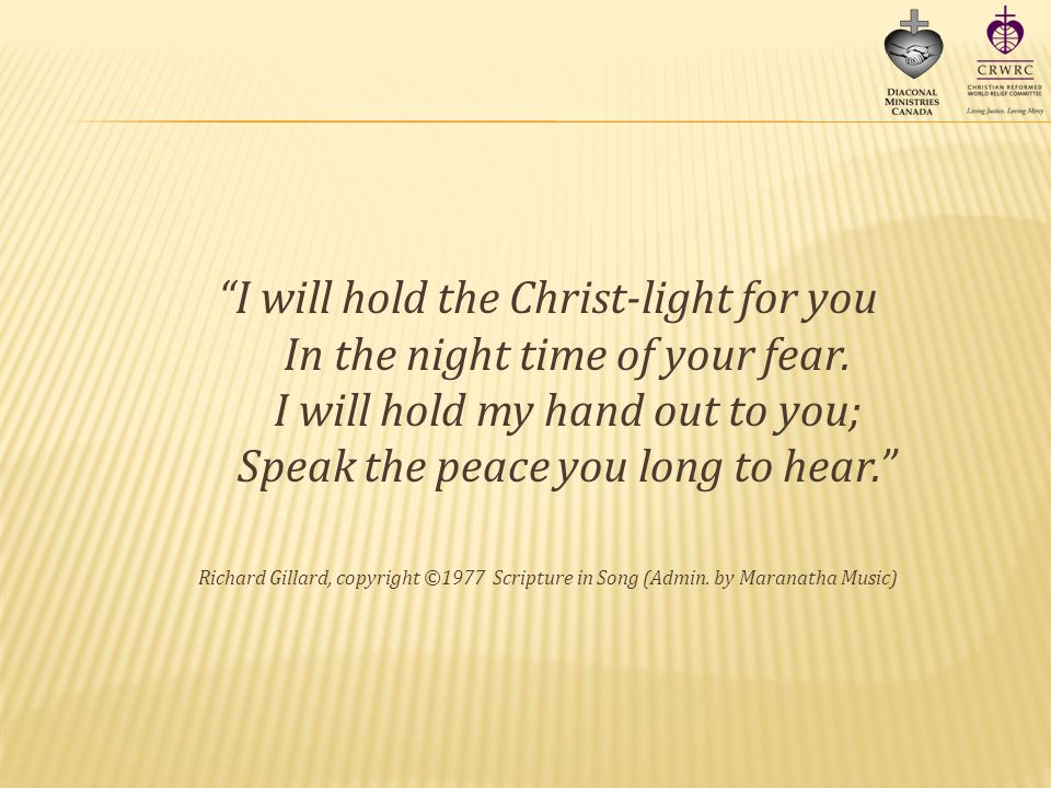 I will hold the Christ-light for you In the night time of your fear.