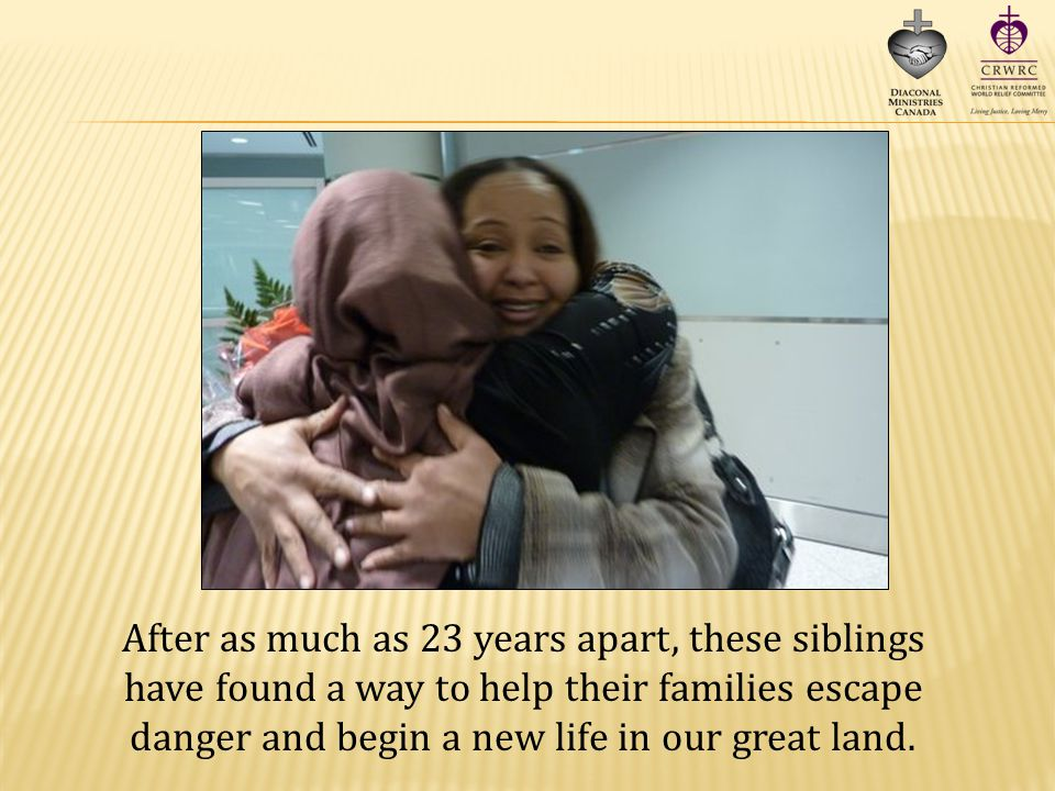 After as much as 23 years apart, these siblings have found a way to help their families escape danger and begin a new life in our great land.