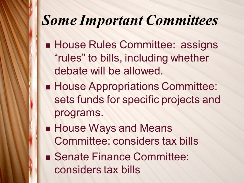 """Some Important Committees House Rules Committee: assigns """"rules"""" to bills, including whether debate will be allowed. House Appropriations Committee: s"""