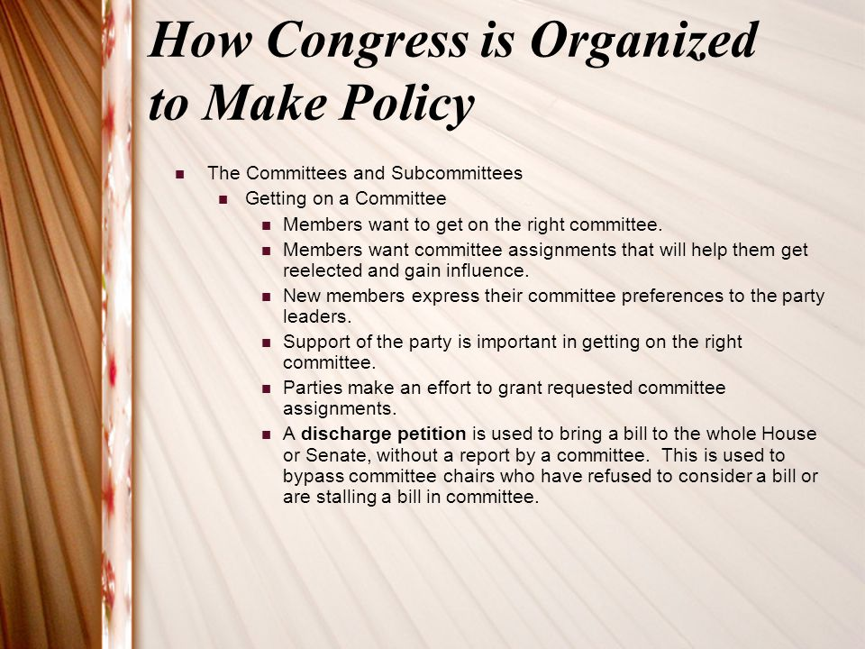 How Congress is Organized to Make Policy The Committees and Subcommittees Getting on a Committee Members want to get on the right committee. Members w