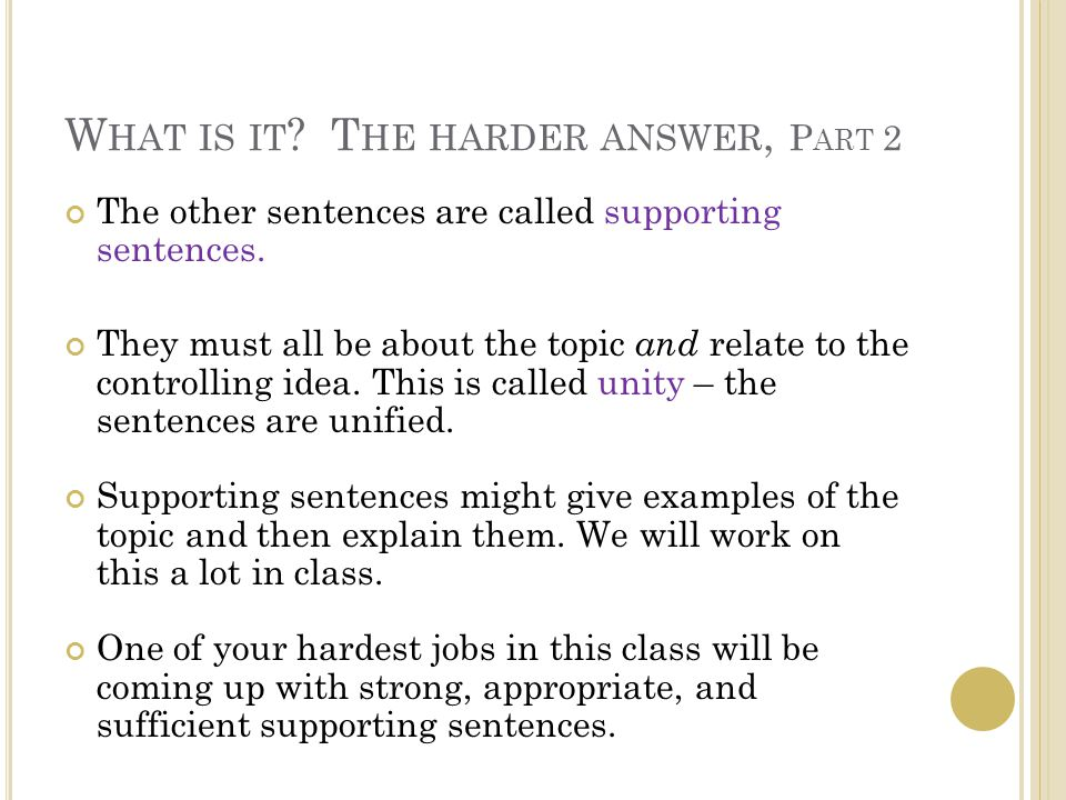 W HAT IS IT . T HE HARDER ANSWER, P ART 2 The other sentences are called supporting sentences.