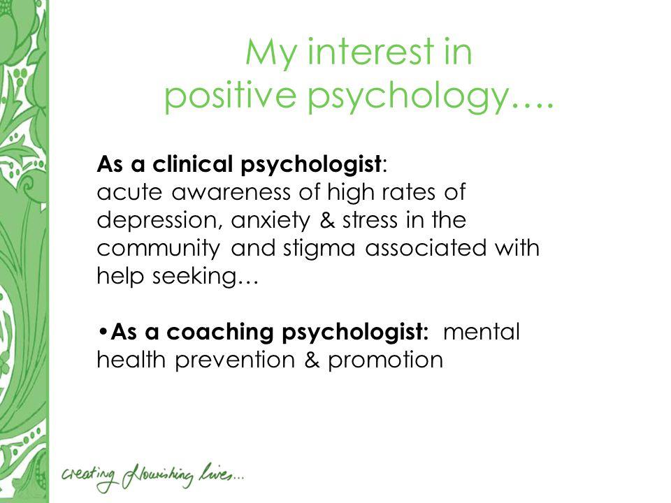 My interest in positive psychology….