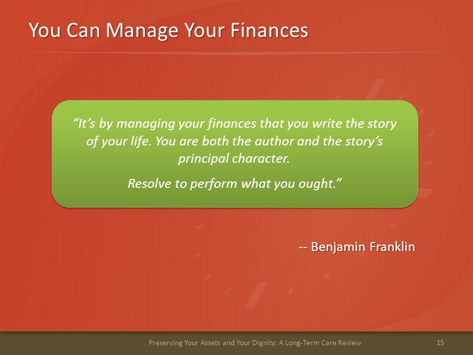You Can Manage Your Finances 15Preserving Your Assets and Your Dignity: A Long-Term Care Review It's by managing your finances that you write the story of your life.