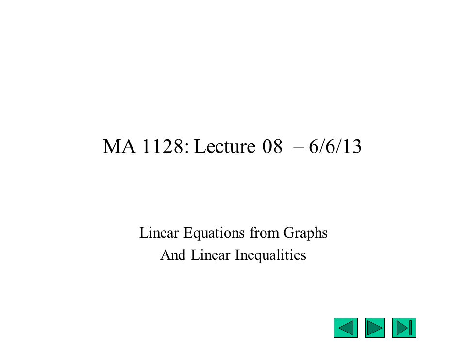 MA 1128: Lecture 08 – 6/6/13 Linear Equations from Graphs And Linear Inequalities