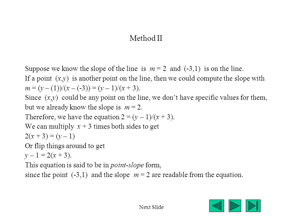 Method II Suppose we know the slope of the line is m = 2 and (-3,1) is on the line.