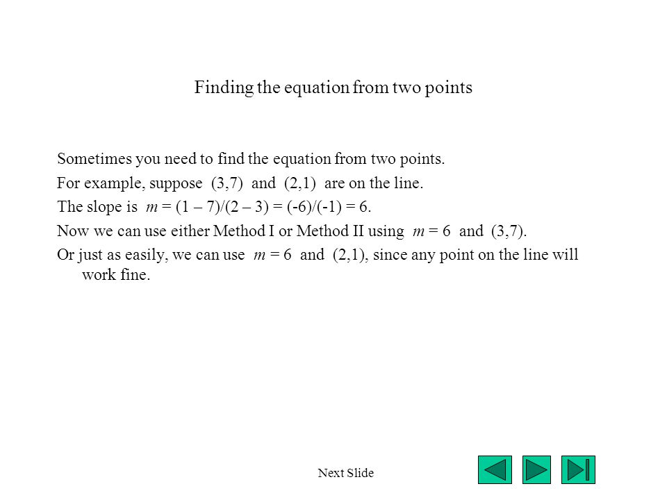 Practice Problems 1.Find the equation of the line (in slope-intercept from) using m = 6 and (3,7).