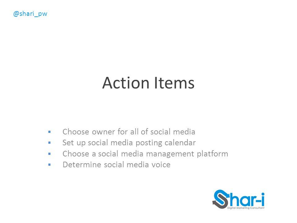 @shari_pw Action Items  Choose owner for all of social media  Set up social media posting calendar  Choose a social media management platform  Determine social media voice