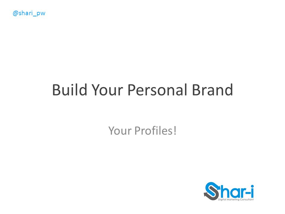 @shari_pw Build Your Personal Brand Your Profiles!
