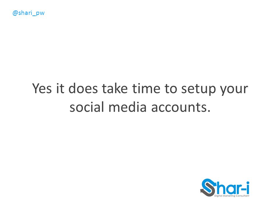 @shari_pw Yes it does take time to setup your social media accounts.