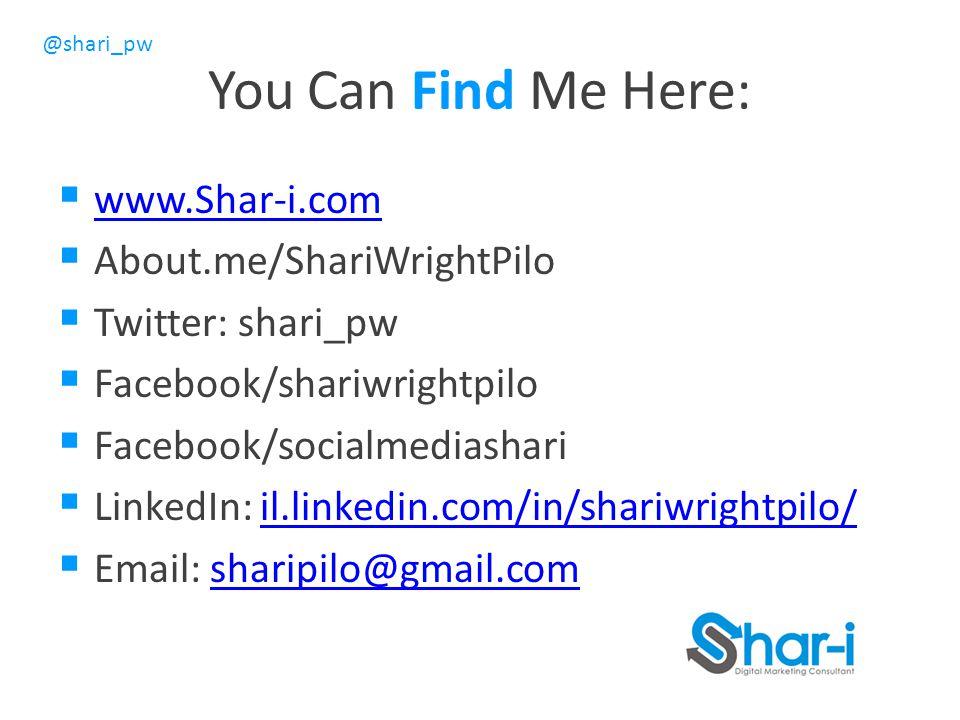 @shari_pw You Can Find Me Here:  www.Shar-i.com www.Shar-i.com  About.me/ShariWrightPilo  Twitter: shari_pw  Facebook/shariwrightpilo  Facebook/socialmediashari  LinkedIn: il.linkedin.com/in/shariwrightpilo/il.linkedin.com/in/shariwrightpilo/  Email: sharipilo@gmail.comsharipilo@gmail.com