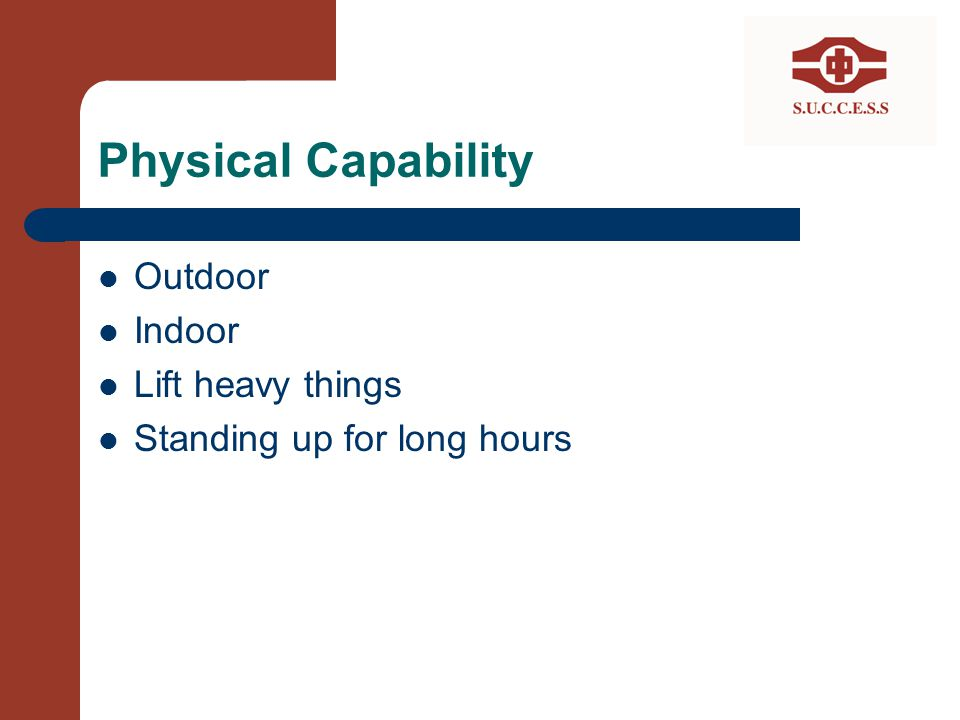 Physical Capability Outdoor Indoor Lift heavy things Standing up for long hours