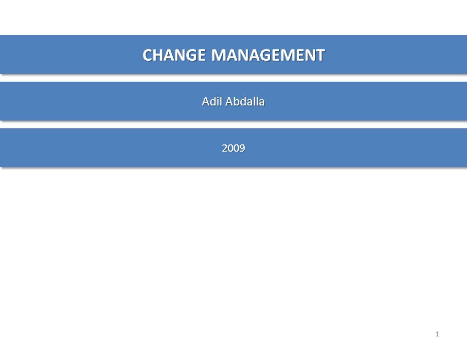 CHANGE MANAGEMENT Adil Abdalla 20092009 1