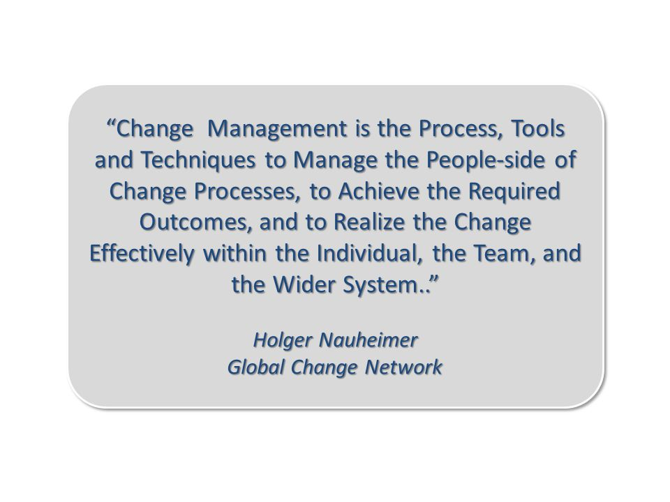 """2 """"Change Management is the Process, Tools and Techniques to Manage the People-side of Change Processes, to Achieve the Required Outcomes, and to Real"""