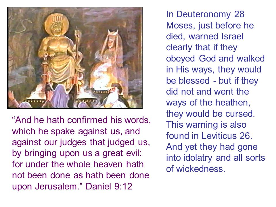 In Deuteronomy 28 Moses, just before he died, warned Israel clearly that if they obeyed God and walked in His ways, they would be blessed - but if the