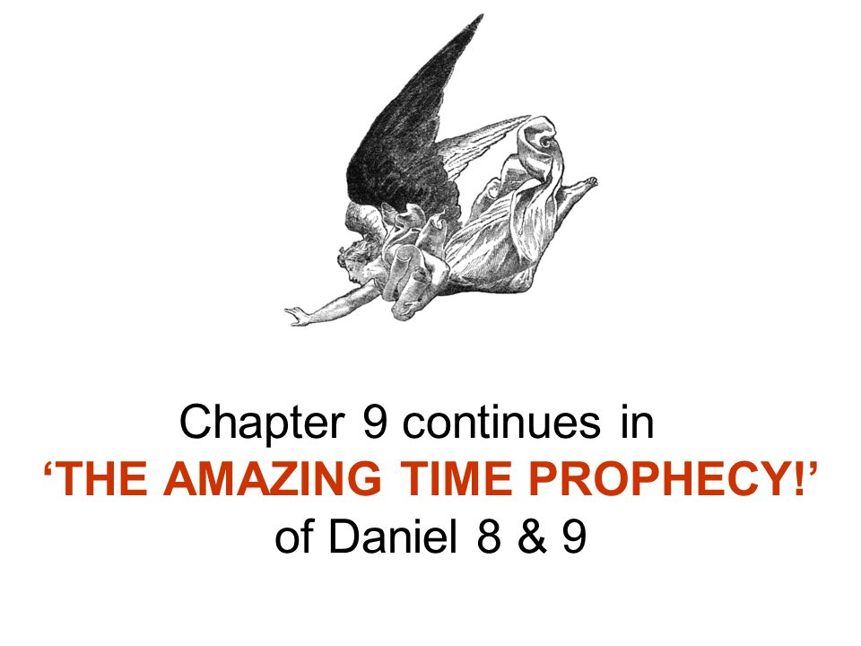 Chapter 9 continues in 'THE AMAZING TIME PROPHECY!' of Daniel 8 & 9