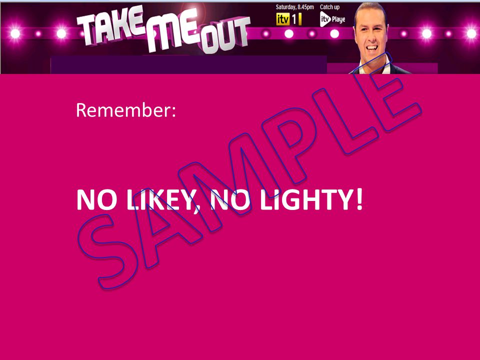 Remember: NO LIKEY, NO LIGHTY!