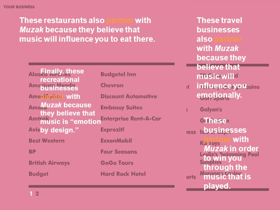 These businesses partner with Muzak in order to win you through the music that is played.