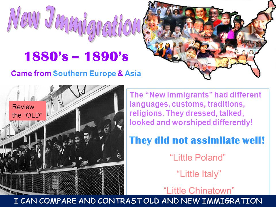 "1880's – 1890's Came from Southern Europe & Asia The ""New Immigrants"" had different languages, customs, traditions, religions. They dressed, talked, l"