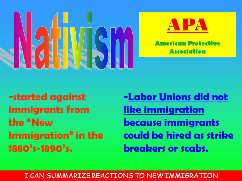"-started against immigrants from the ""New Immigration"" in the 1880's-1890's. APA American Protective Association -Labor Unions did not like immigratio"