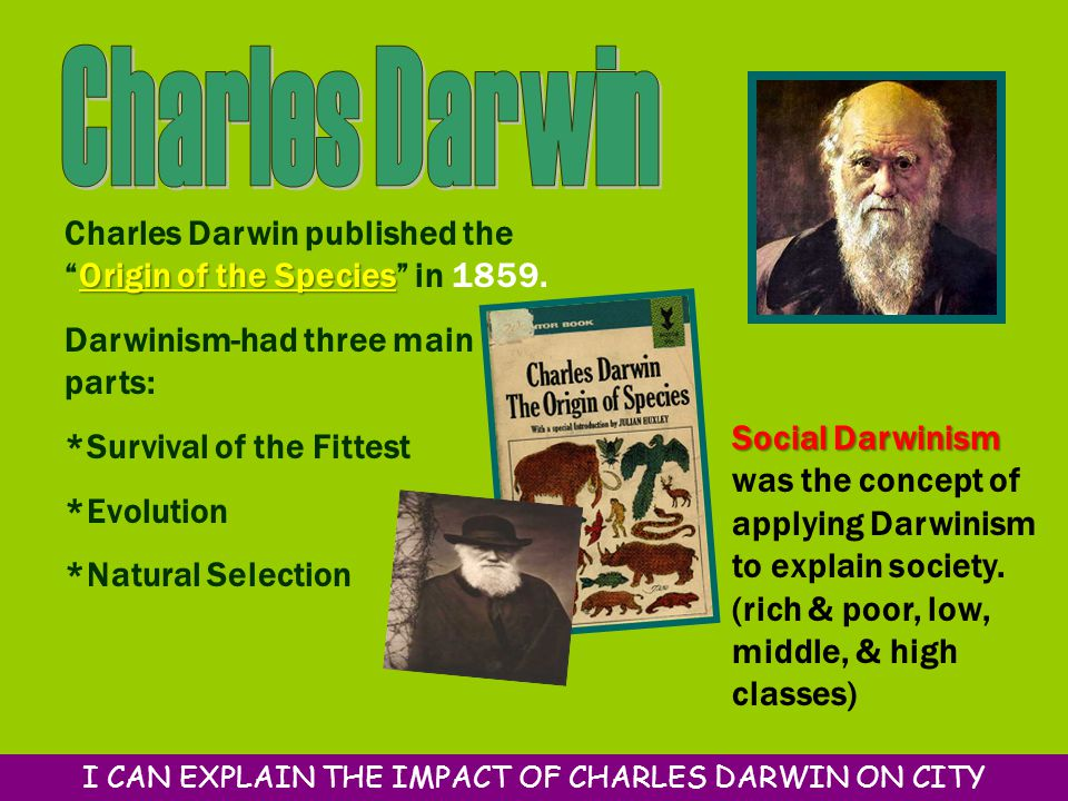 "Origin of the Species Charles Darwin published the ""Origin of the Species"" in 1859. Darwinism-had three main parts: *Survival of the Fittest *Evolutio"