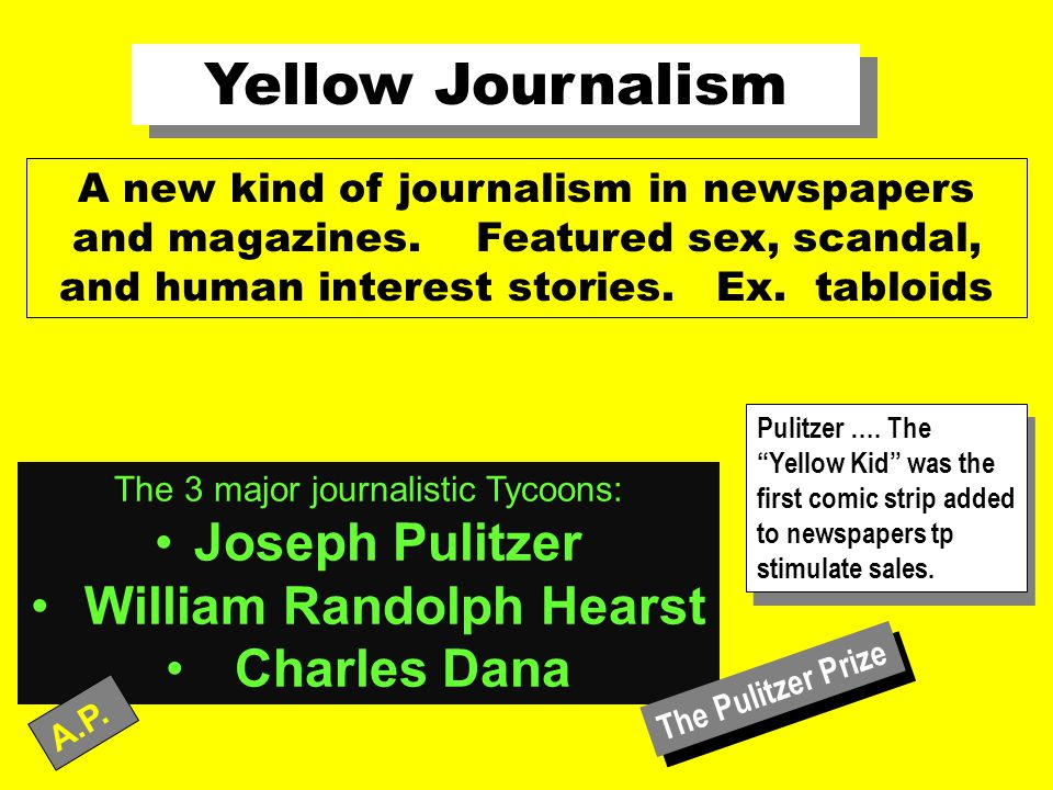 The 3 major journalistic Tycoons: Joseph Pulitzer William Randolph Hearst Charles Dana Yellow Journalism A new kind of journalism in newspapers and ma