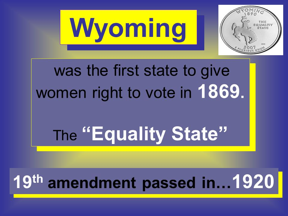 "was the first state to give women right to vote in 1869. The ""Equality State"" was the first state to give women right to vote in 1869. The ""Equality S"
