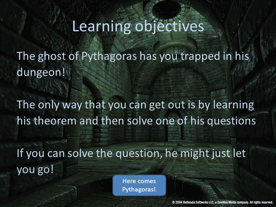Learning objectives The ghost of Pythagoras has you trapped in his dungeon.