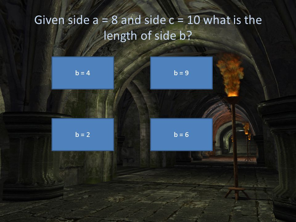 Given side a = 8 and side c = 10 what is the length of side b? b = 4b = 9 b = 2b = 6