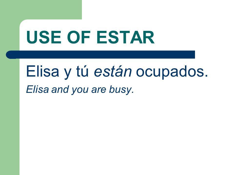 USE OF ESTAR For example: María está enferma. María is sick.