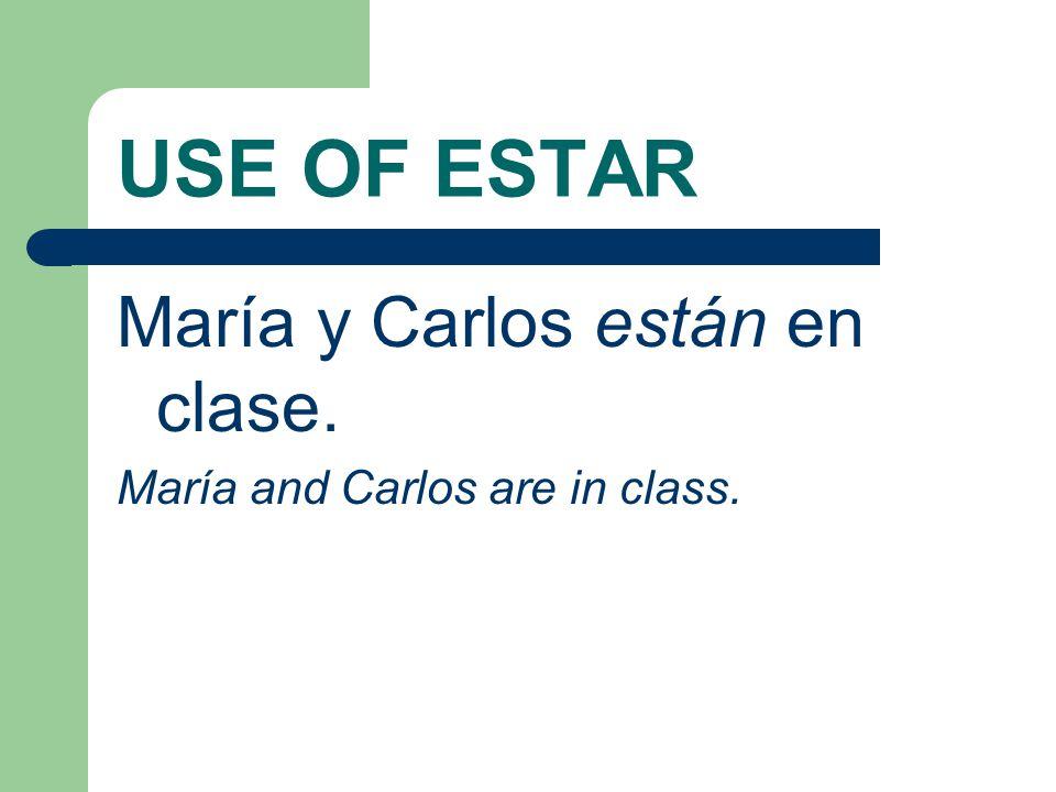 USE OF ESTAR María y Carlos están en clase. María and Carlos are in class.