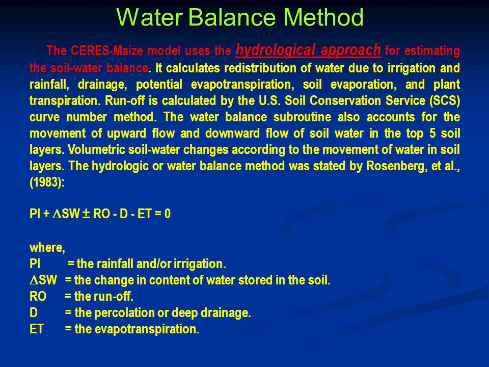 Water Balance Method The CERES-Maize model uses the hydrological approach for estimating the soil-water balance.