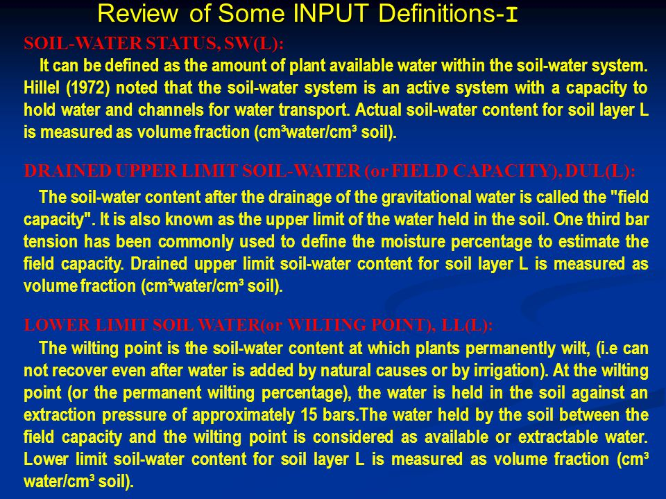 Review of Some INPUT Definitions- I SOIL-WATER STATUS, SW(L): It can be defined as the amount of plant available water within the soil-water system.