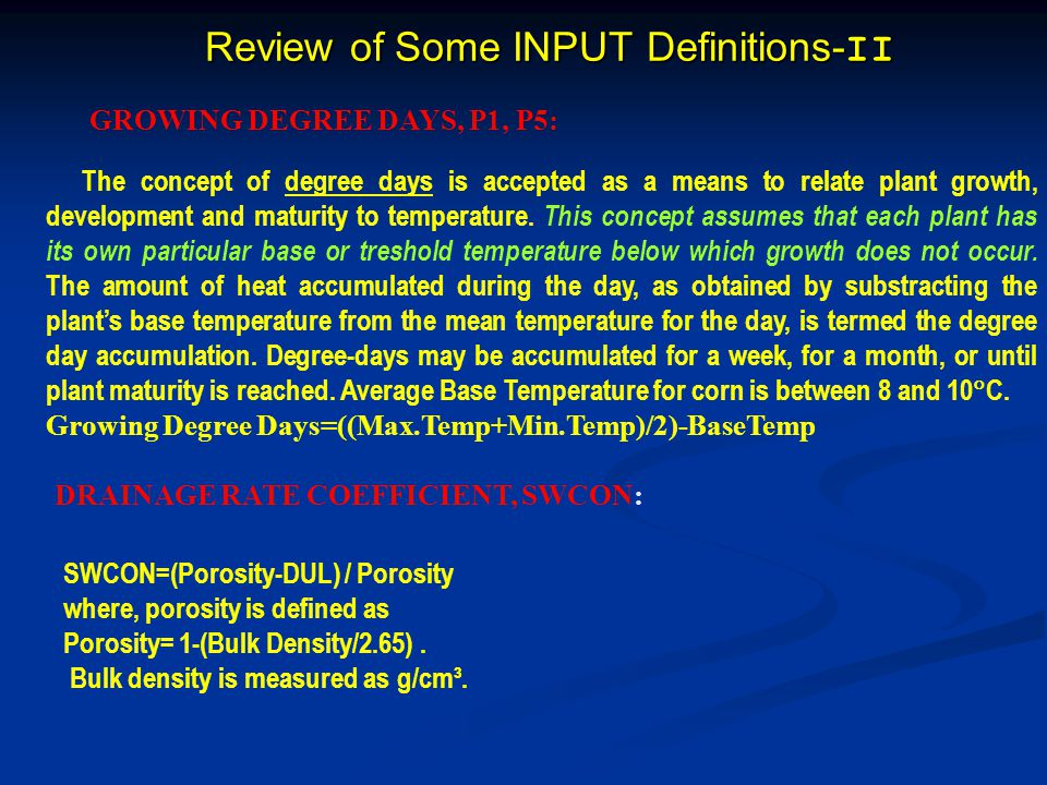 Review of Some INPUT Definitions- II The concept of degree days is accepted as a means to relate plant growth, development and maturity to temperature.