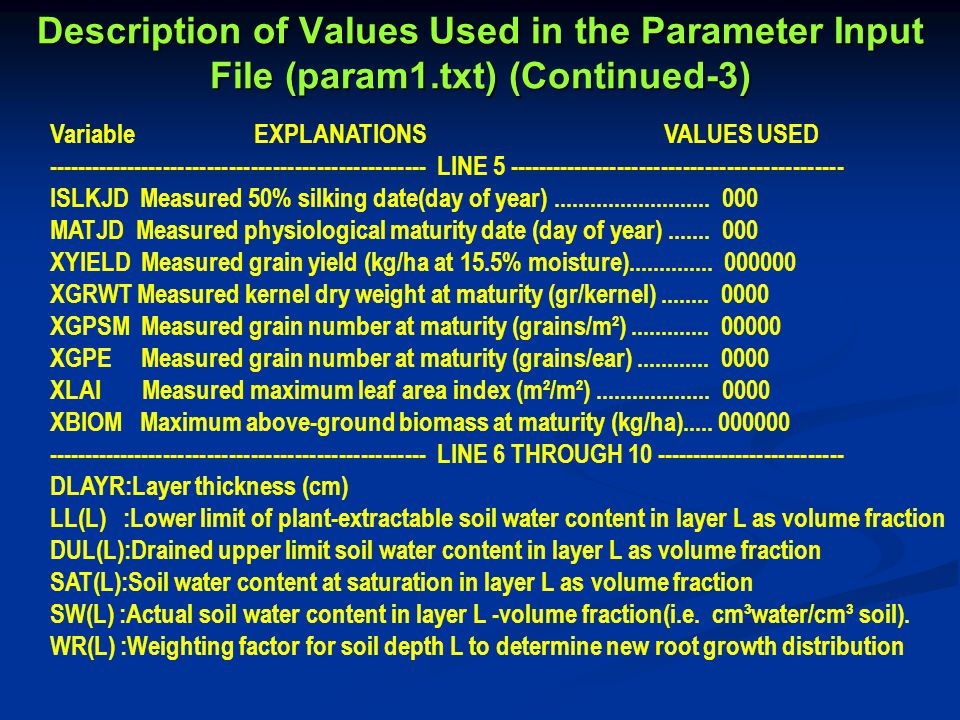 Description of Values Used in the Parameter Input File (param1.txt) (Continued-3) Variable EXPLANATIONS VALUES USED ---------------------------------------------------- LINE 5 ---------------------------------------------- ISLKJD Measured 50% silking date(day of year)..........................