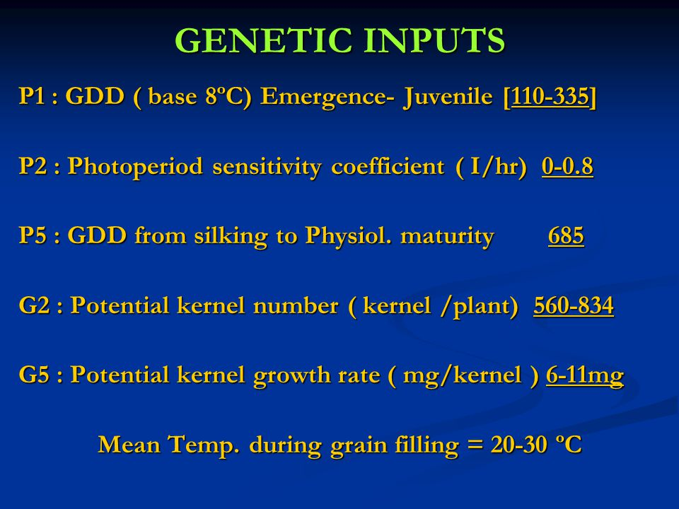 GENETIC INPUTS P1 : GDD ( base 8ºC) Emergence- Juvenile [110-335] P2 : Photoperiod sensitivity coefficient ( I/hr) 0-0.8 P5 : GDD from silking to Physiol.