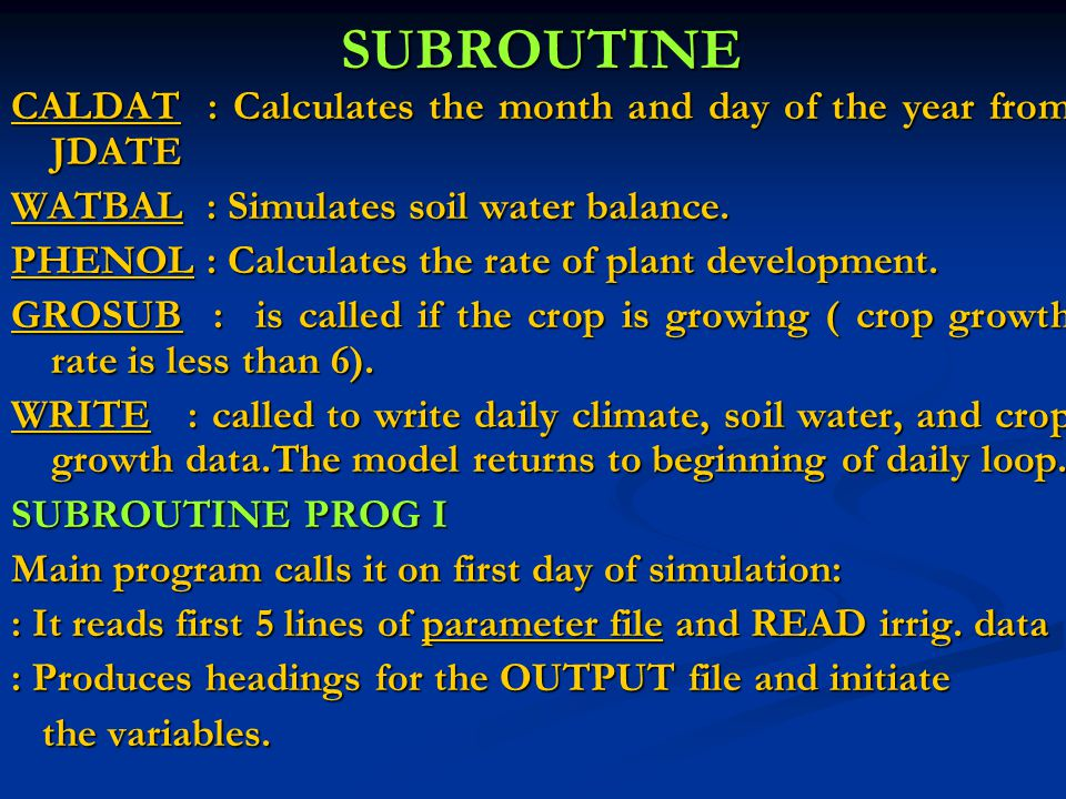 SUBROUTINE CALDAT : Calculates the month and day of the year from JDATE WATBAL : Simulates soil water balance.