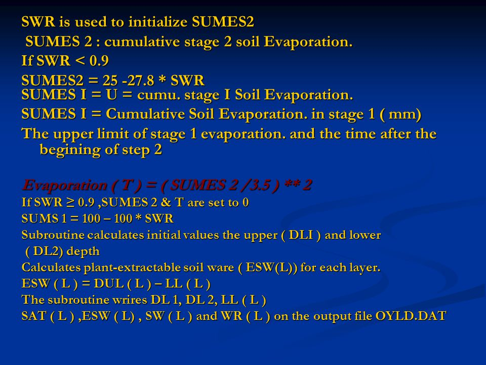 SWR is used to initialize SUMES2 SUMES 2 : cumulative stage 2 soil Evaporation.