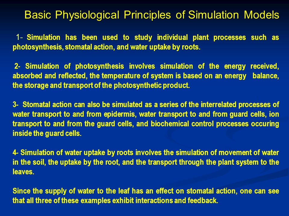1- Simulation has been used to study individual plant processes such as photosynthesis, stomatal action, and water uptake by roots.