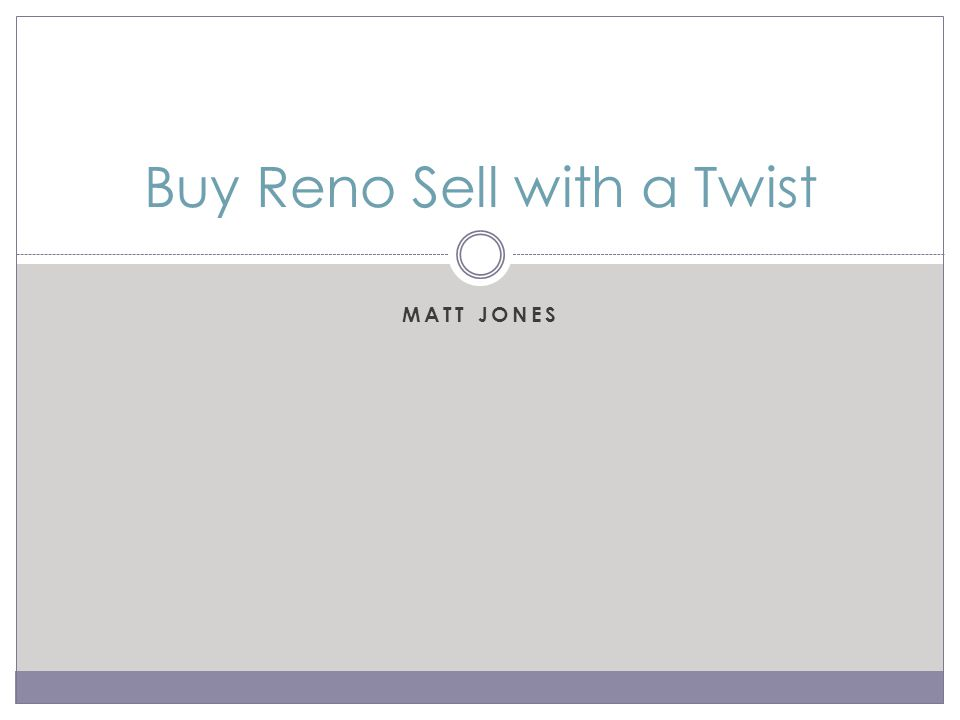 MATT JONES Buy Reno Sell with a Twist
