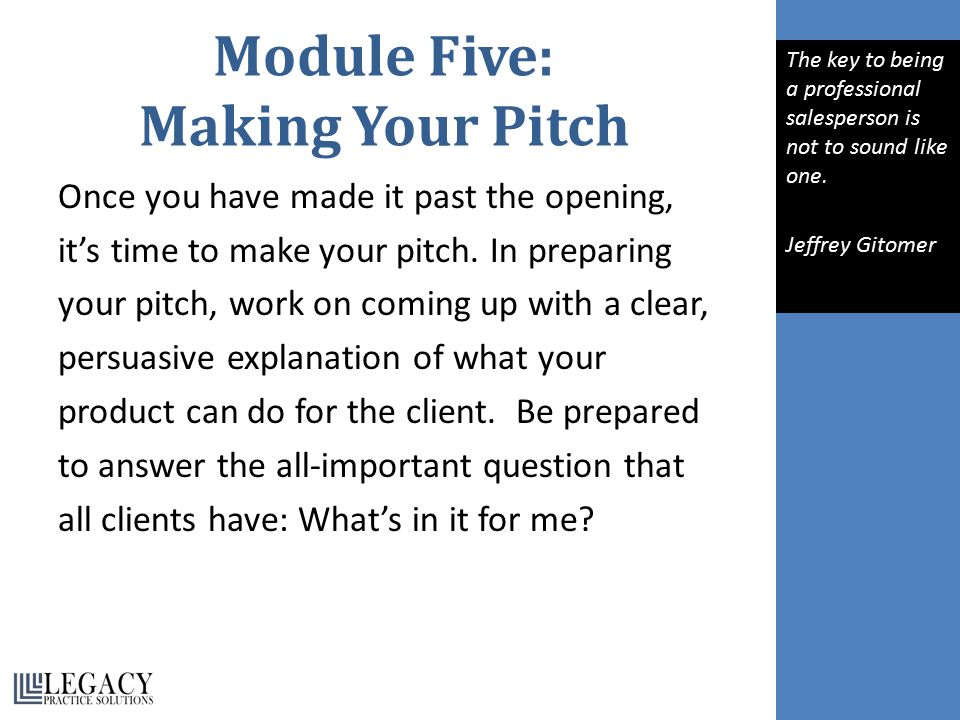 Module Five: Making Your Pitch Once you have made it past the opening, it's time to make your pitch.
