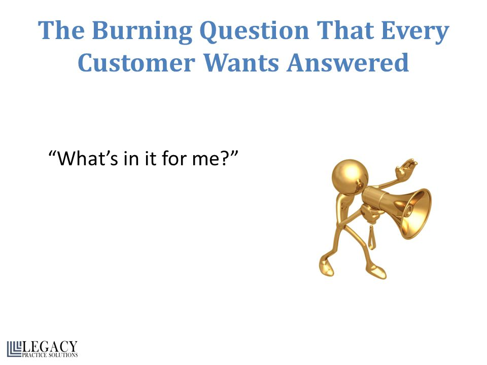 The Burning Question That Every Customer Wants Answered What's in it for me?