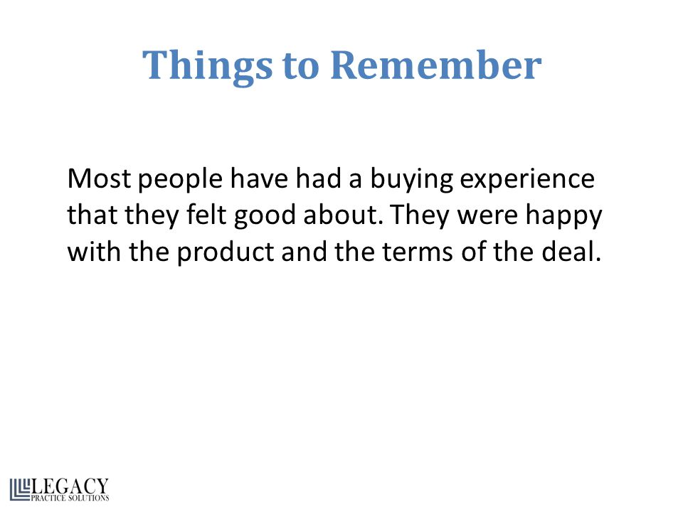 Things to Remember Most people have had a buying experience that they felt good about.