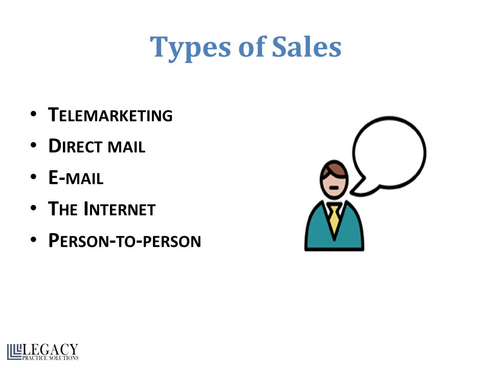 Types of Sales T ELEMARKETING D IRECT MAIL E- MAIL T HE I NTERNET P ERSON - TO - PERSON