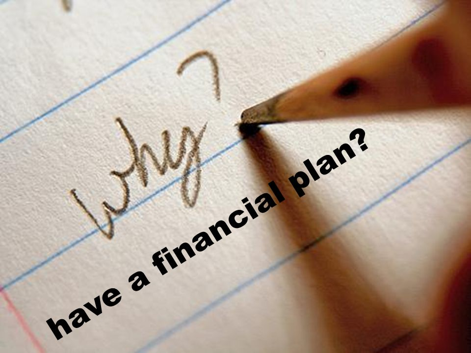 have a financial plan?