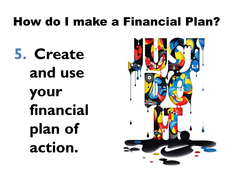 5. Create and use your financial plan of action. How do I make a Financial Plan?