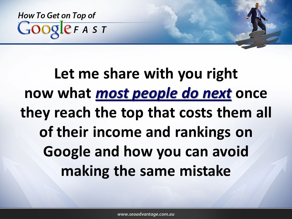 most people do next Let me share with you right now what most people do next once they reach the top that costs them all of their income and rankings on Google and how you can avoid making the same mistake