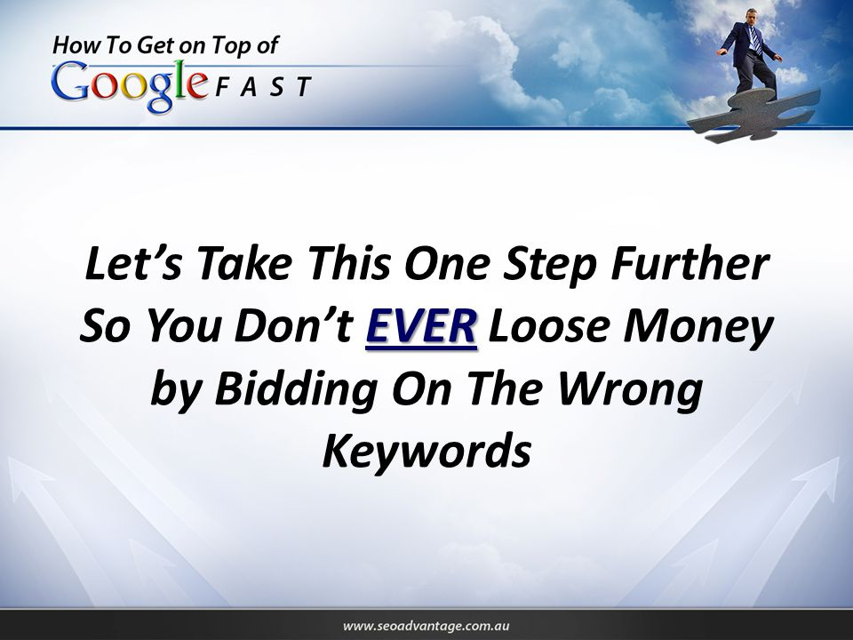 EVER Let's Take This One Step Further So You Don't EVER Loose Money by Bidding On The Wrong Keywords