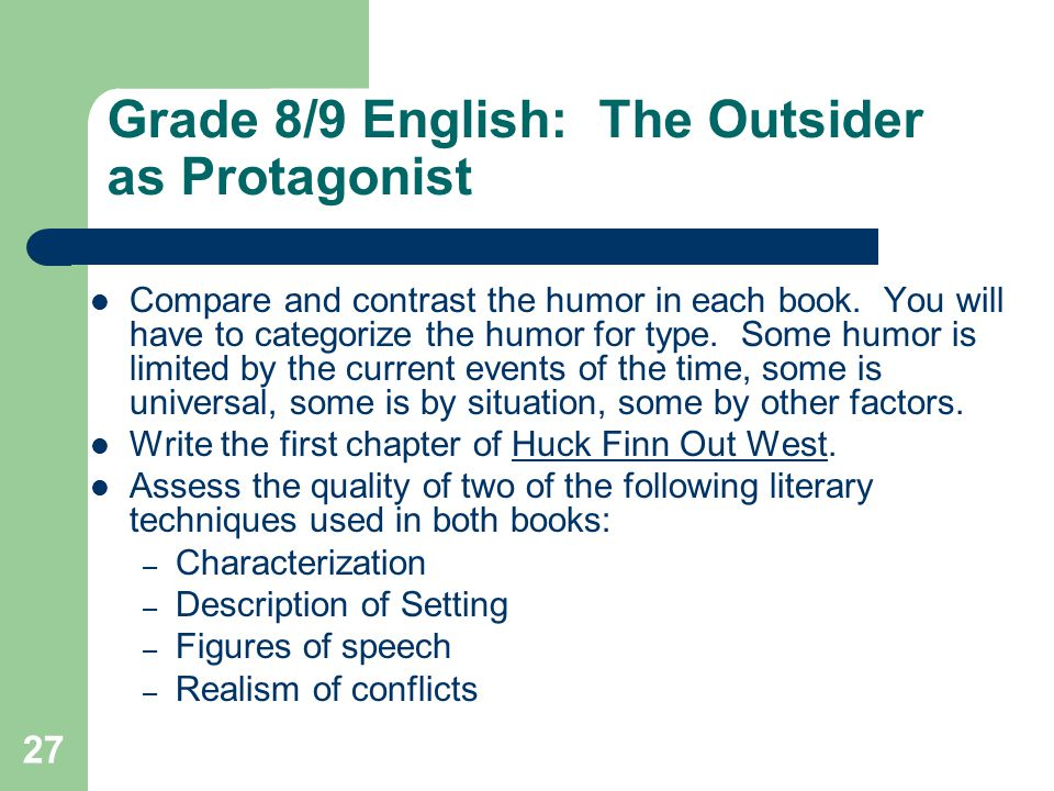 26 Grade 8/9 English: The Outsider as Protagonist Examine the plot and outline for Huck Finn. Then compare/ contrast it with the events of A Walk Acro