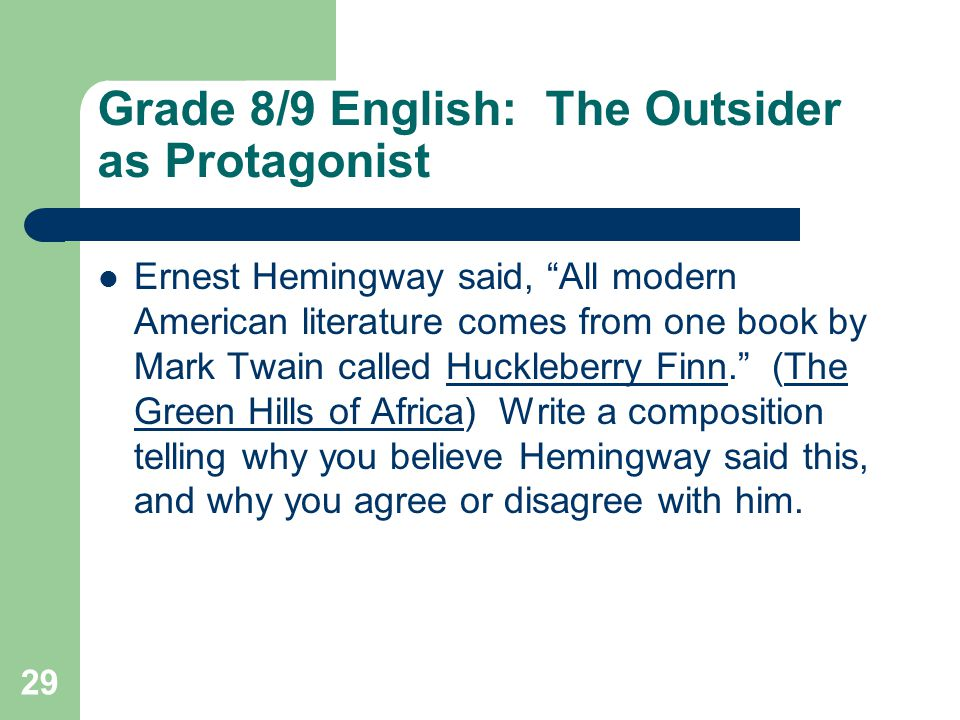 28 Grade 8/9 English: The Outsider as Protagonist Write a plot outline for Huck Finn but turn it into a contemporary Huck Finn and Jim. What group doe