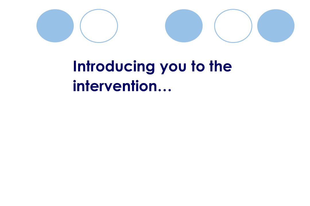 Introducing you to the intervention…